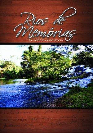 Capa do Livro Rios de Memórias - Autora Ana Angélica Matos Rocha
